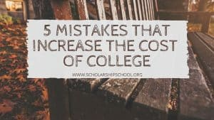 5 Common Mistakes That Increase the Cost of College