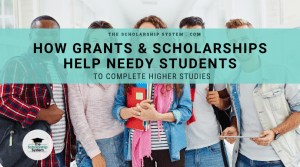 How Grants and Scholarships Help Needy Students to Complete Higher Studies