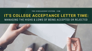 It's College Acceptance Letter Time: Managing the Highs & Lows of being Accepted or Rejected