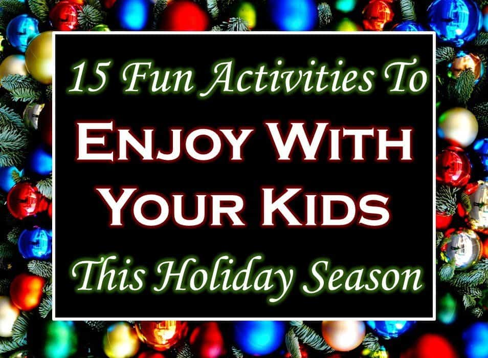 15 holiday season activities to do with your kids