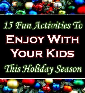 Whether home from college or high school, holidays are perfect for spending time with your kids. Here are 15 fun holiday season activities you can do together.