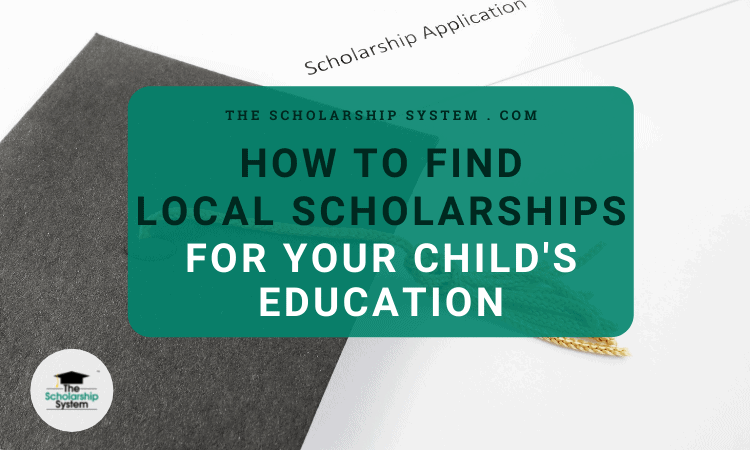 How to Find Local Scholarships For Your Child's Education