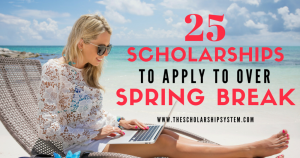 25 Scholarships to Apply to By the End of Spring Break