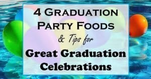 4 Graduation Party Foods & Tips for Great Graduation Celebration