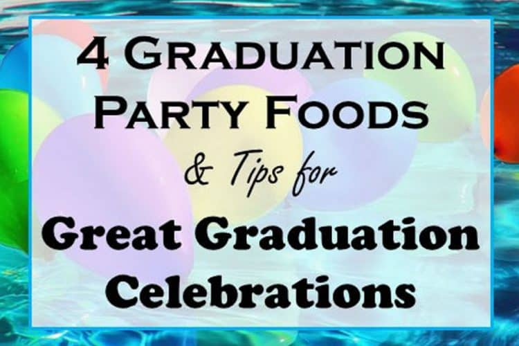 Graduation Party Foods and tips for graduation celebration