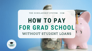 How To Pay For Grad School Without Student Loans
