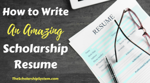 How to Write an Amazing Scholarship Resume
