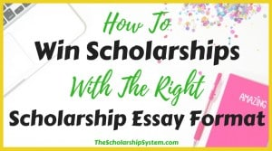 How to Win Scholarships with the Right Scholarship Essay Format