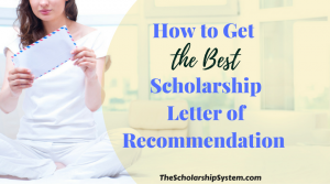 How to Get the Best Scholarship Letter of Recommendation