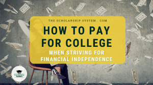 How to Pay for College When Striving for Financial Independence