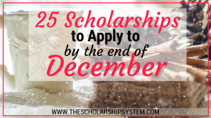 25 Scholarships To Apply To By The End Of December
