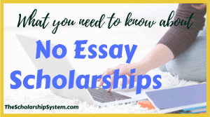 What You Need To Know About No Essay Scholarships