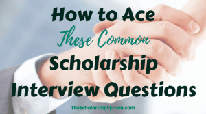 How to Ace These Common Scholarship Interview Questions