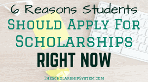 6 Reasons Students Should Apply for Scholarships Right Now