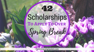 42 Scholarships To Apply To Over Spring Break