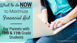What to Do NOW to Maximize Financial Aid if You Have a 10th or 11th Grader