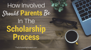 How Involved Should Parents Be in the Scholarship Process?