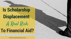 Is Scholarship Displacement a Real Risk to Financial Aid?