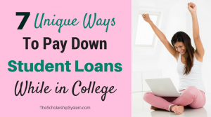 7 Unique Ways to Pay Down Student Loans While in College