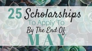 25 Scholarships To Apply To By The End of May