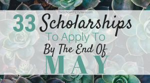 33 Scholarships To Apply To By The End of May