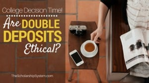 College Decision Time! Are Double Deposits Ethical?