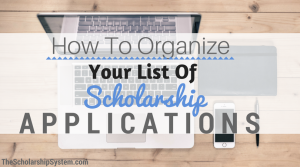 How to Organize Your List of Scholarship Applications