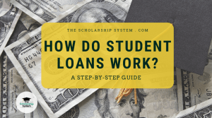 How Do Student Loans Work? A Step-by-Step Guide