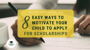 8 Easy Ways to Motivate Your Child to Apply for Scholarships