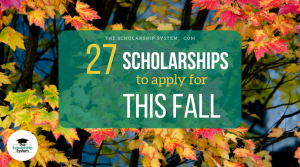 27 Scholarships To Apply For This Fall