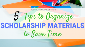 5 Tips to Organize Scholarship Materials to Save Time