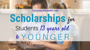 Scholarships For Students 13 Years Old & Younger