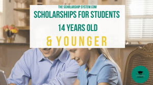 Scholarships For Students 14 Years Old & Younger