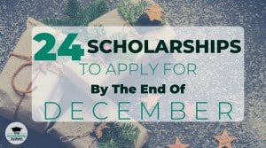 24 Scholarships To Apply To By The End Of December