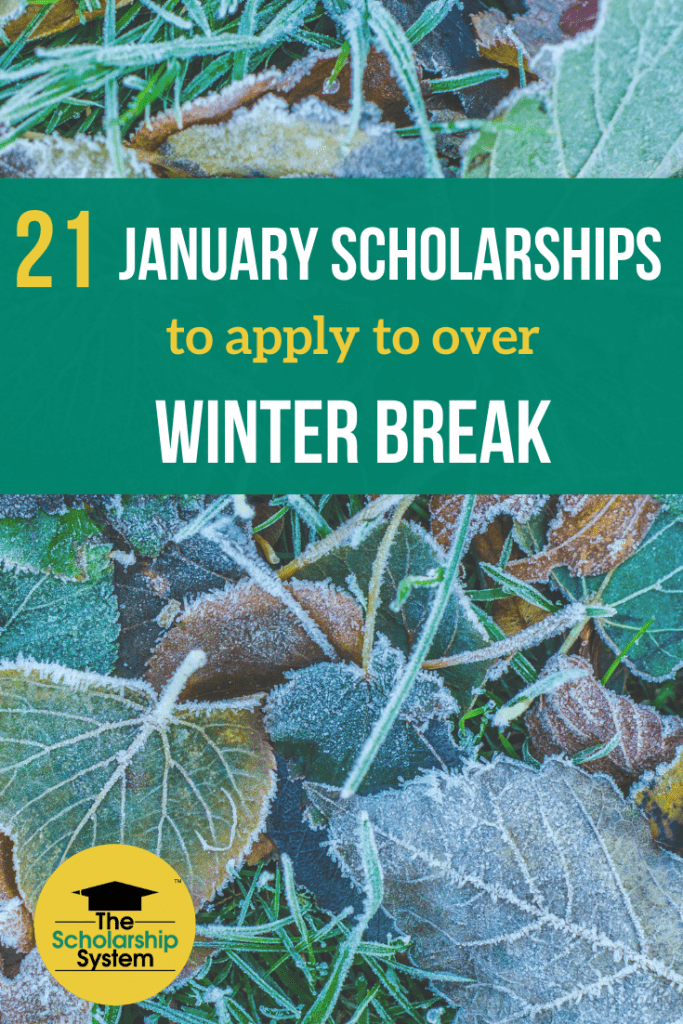 Holiday break is a perfect opportunity for students to get a head start with applying for scholarships and start the new year off with a scholarship win! Here are 21 scholarships to apply to before the end of January.