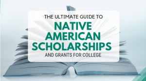 The Ultimate Guide to Native American Scholarships and Grants for College