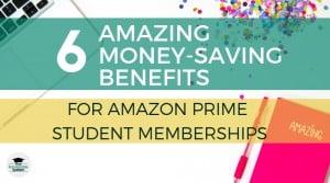6 Amazing Money-Saving Benefits for Amazon Prime Student Memberships