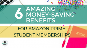 6 Amazing Money-Saving Benefits for Amazon Prime Student Memberships