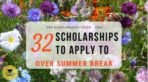 32 Scholarships To Apply To Over Summer Break