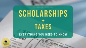 Scholarships + Taxes: Everything You Need to Know